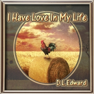 D L Edward, I Have Love In My Life